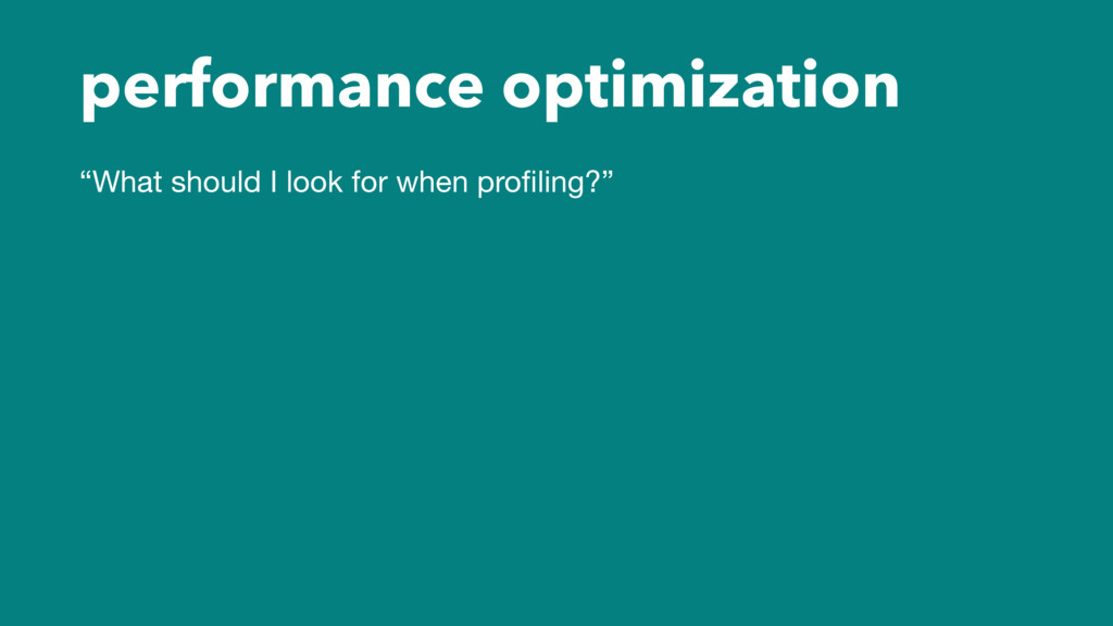 "performance optimization ""What should I look fo..."