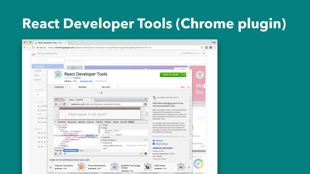 React Developer Tools (Chrome plugin)
