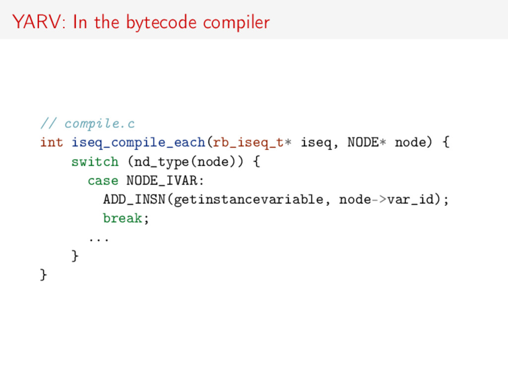 YARV: In the bytecode compiler // compile.c int...