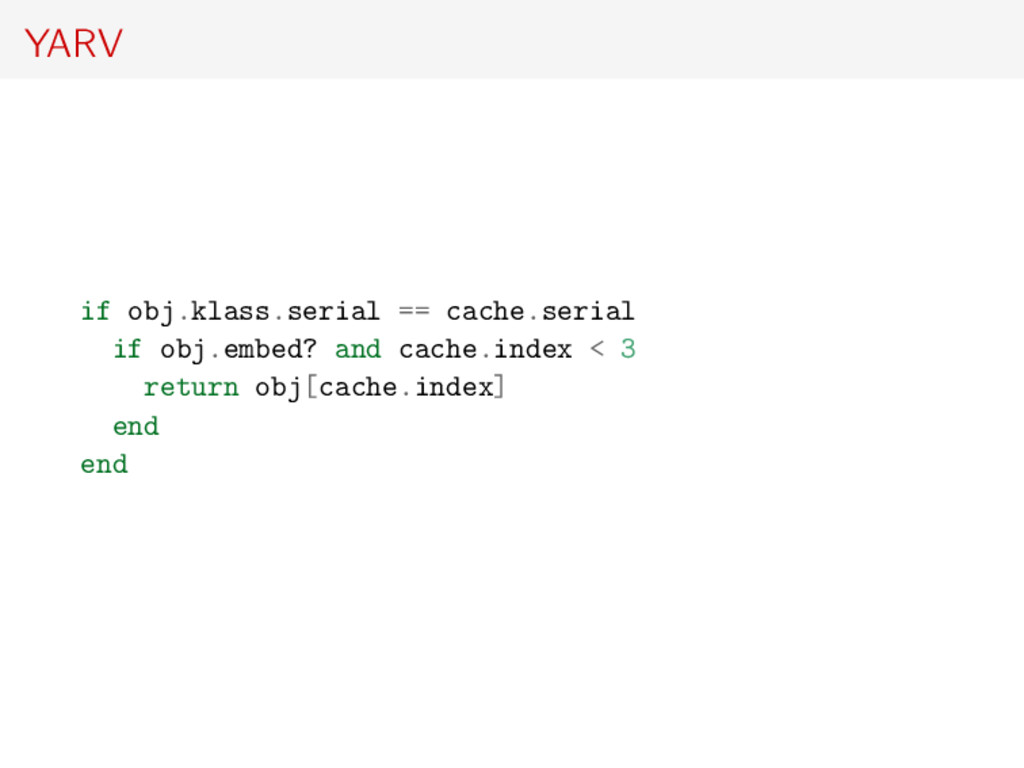 YARV if obj.klass.serial == cache.serial if obj...