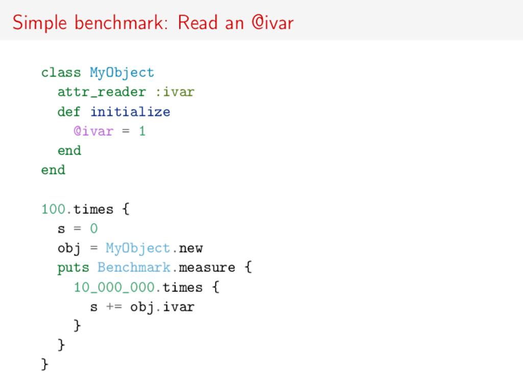 Simple benchmark: Read an @ivar class MyObject ...