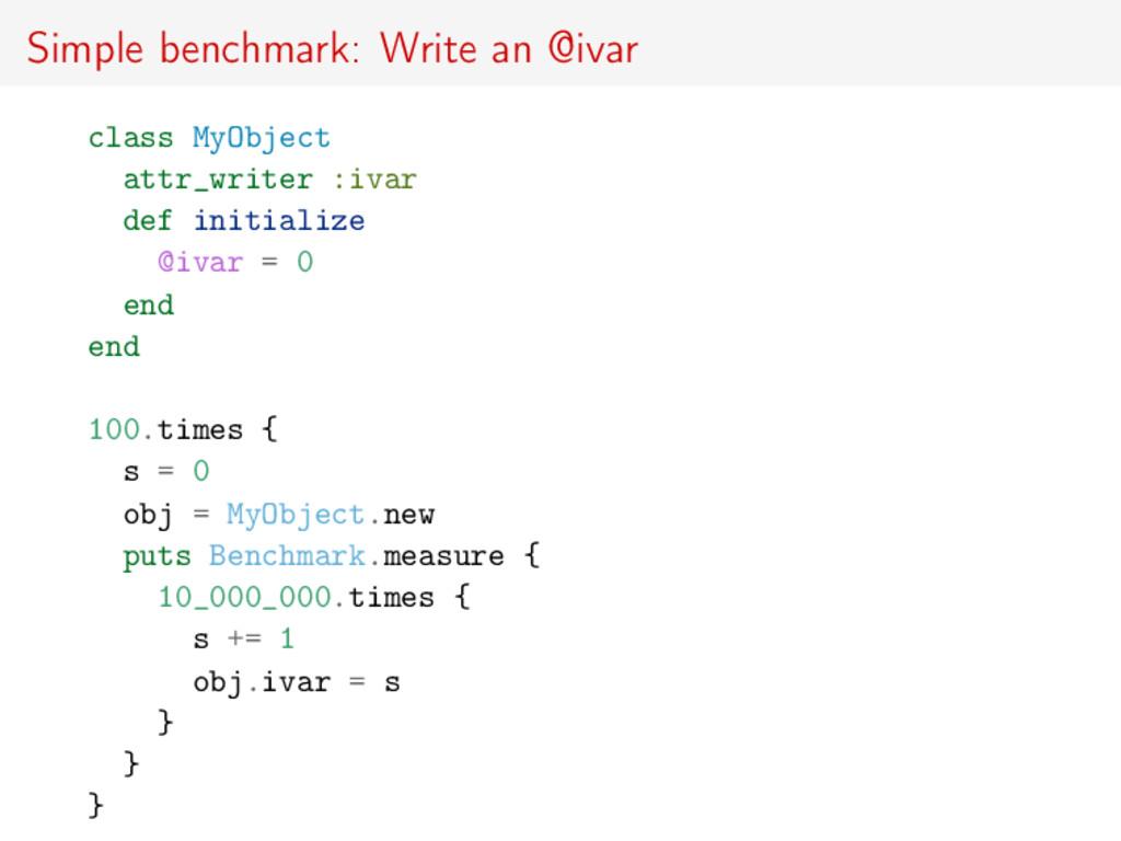Simple benchmark: Write an @ivar class MyObject...