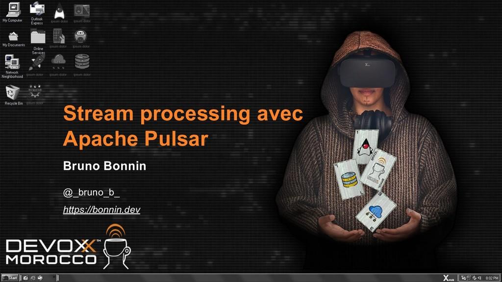 Stream processing avec Apache Pulsar Bruno Bonn...