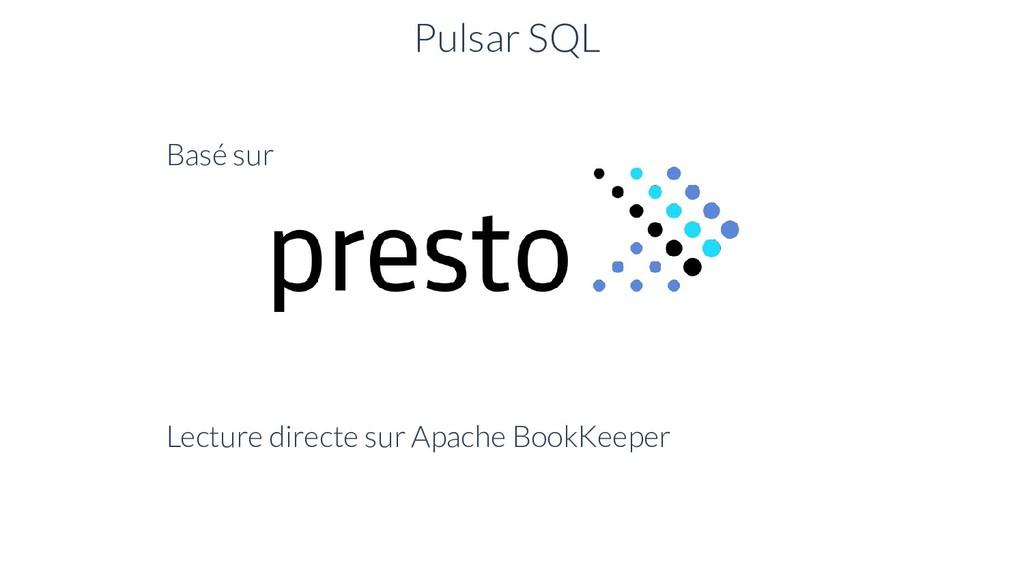 Pulsar SQL Basé sur Lecture directe sur Apache ...
