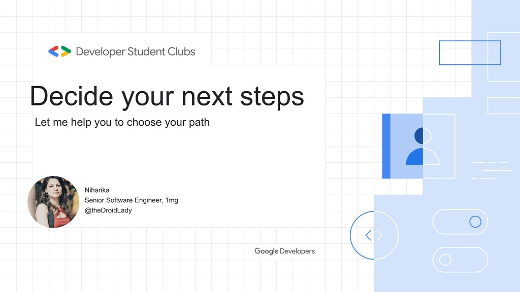 Decide your next steps Niharika Senior Software...