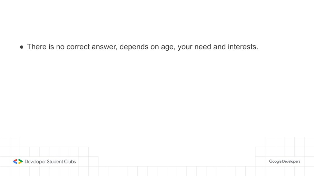 ● There is no correct answer, depends on age, y...