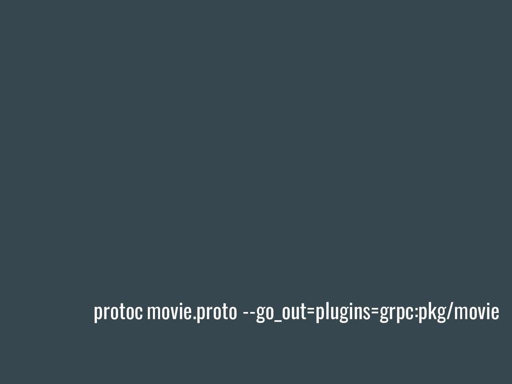 protoc movie.proto --go_out=plugins=grpc:pkg/mo...