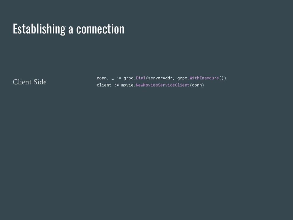 Establishing a connection conn, _ := grpc.Dial(...