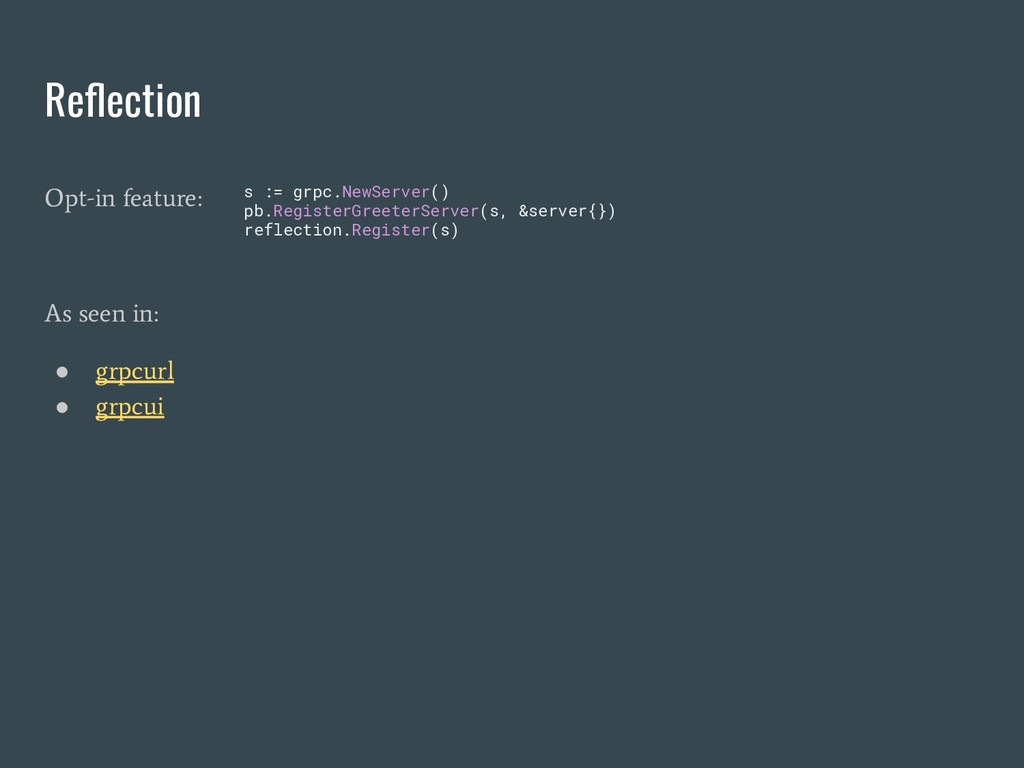 Reflection Opt-in feature: As seen in: ● grpcurl...