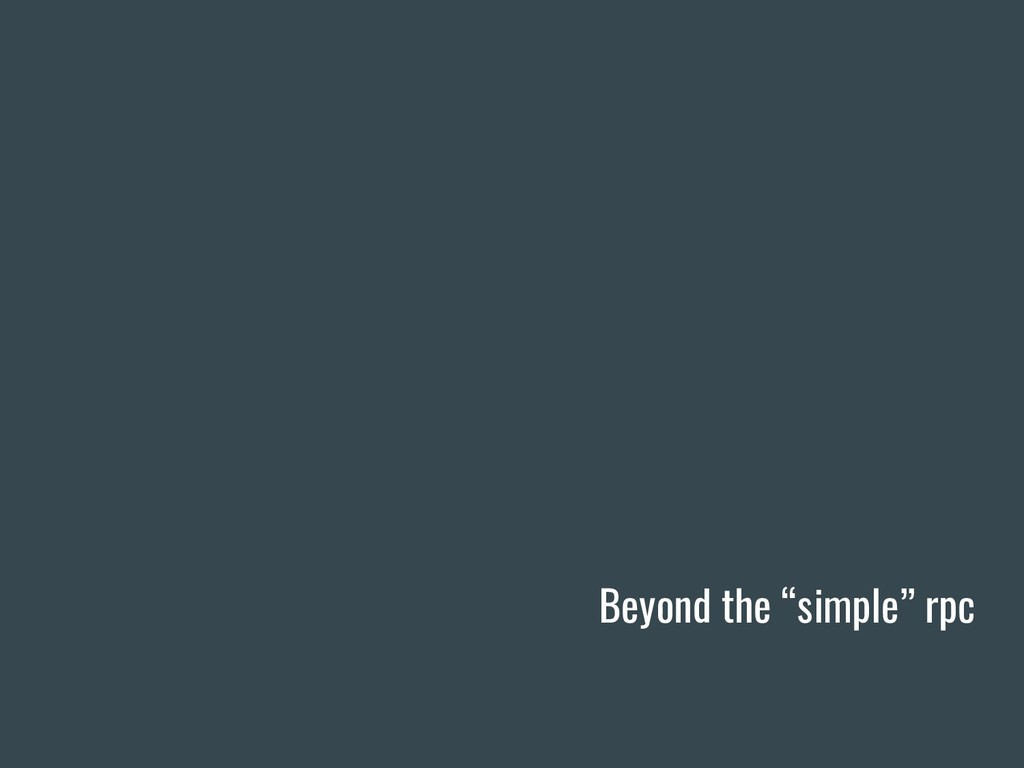 """Beyond the """"simple"""" rpc"""