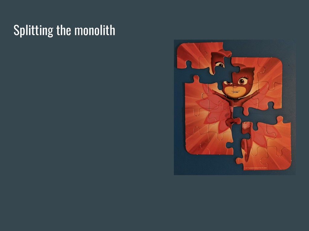 Splitting the monolith