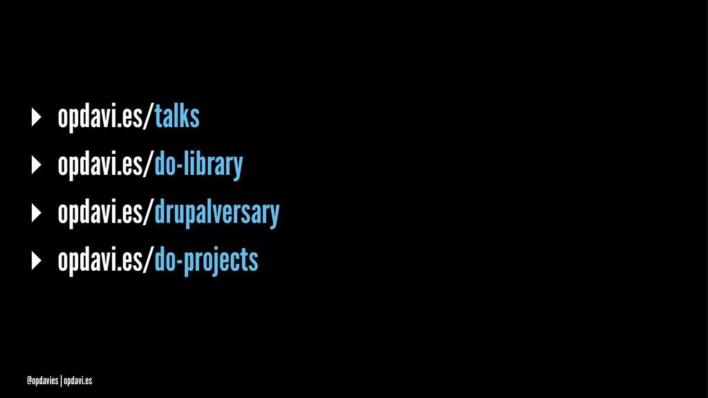 ▸ opdavi.es/talks ▸ opdavi.es/do-library ▸ opda...
