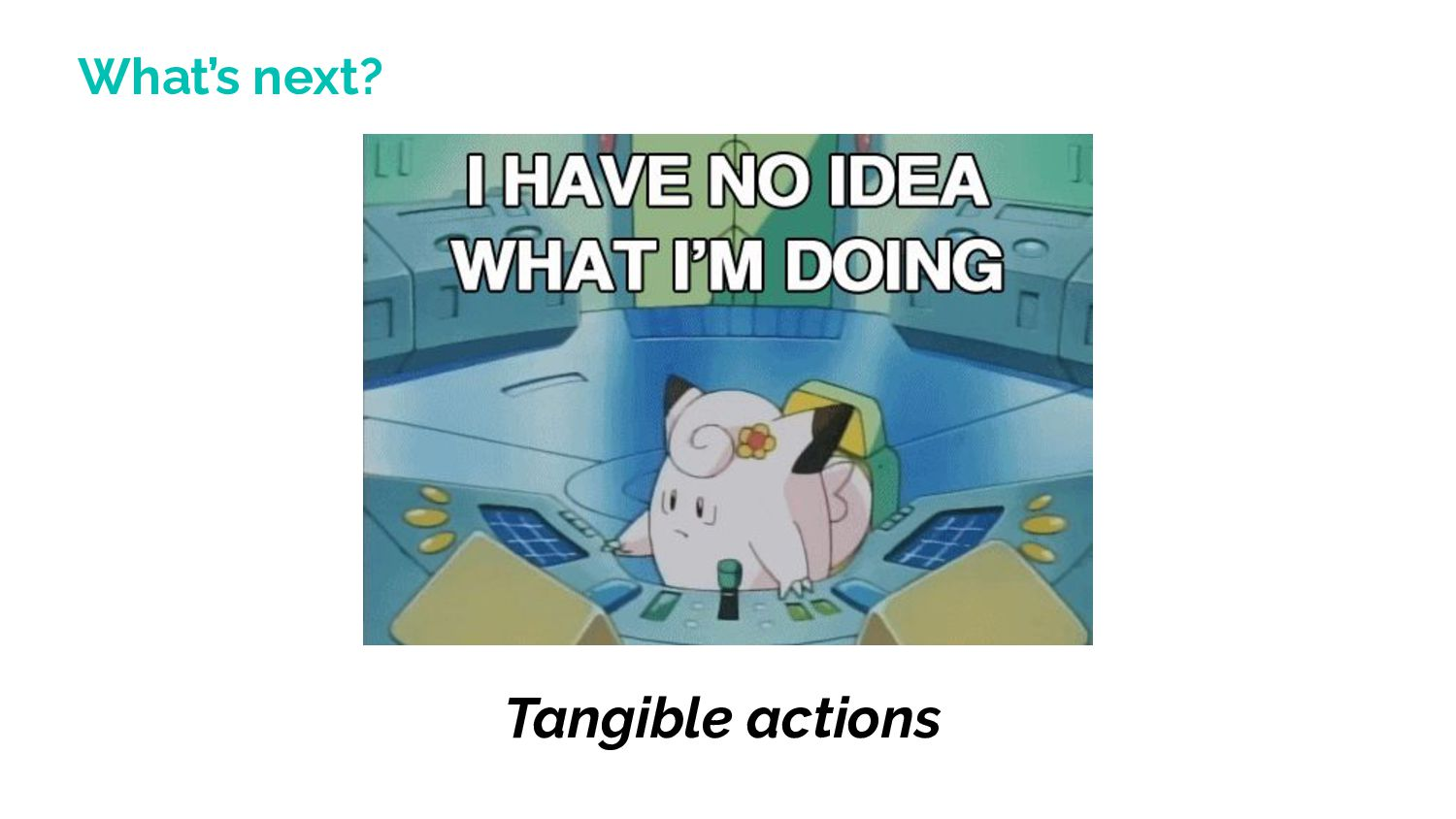 What's next? Tangible actions