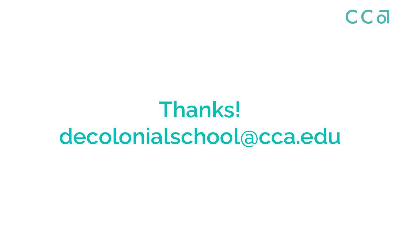 Thanks! decolonialschool@cca.edu