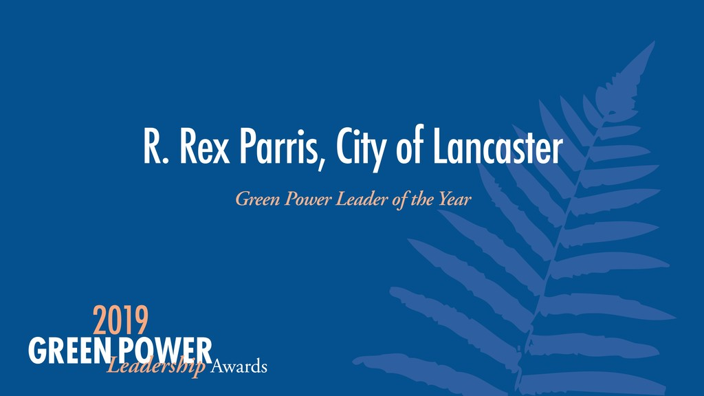 R. Rex Parris, City of Lancaster Green Power Le...