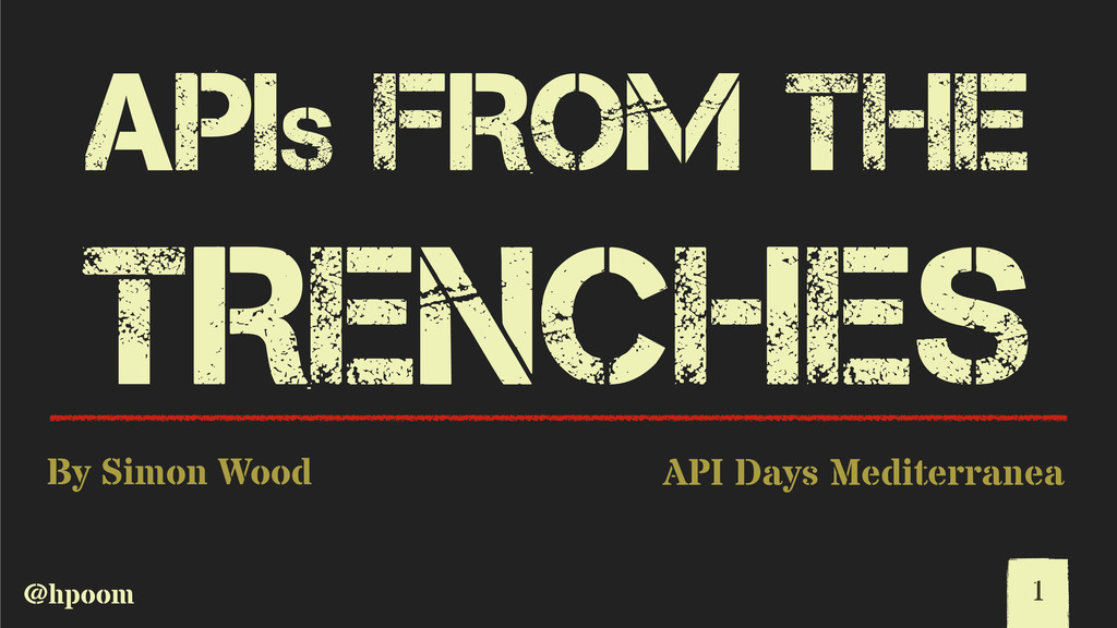 @hpoom APIs FROM THE TRENCHES By Simon Wood 1 A...