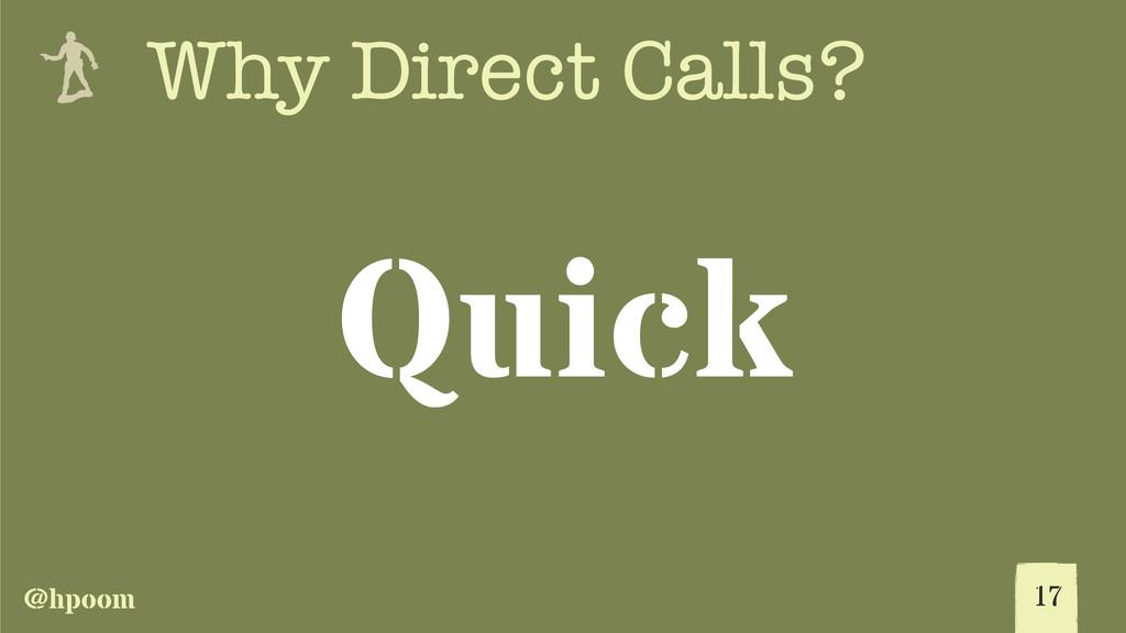 @hpoom e Why Direct Calls? 17 Quick