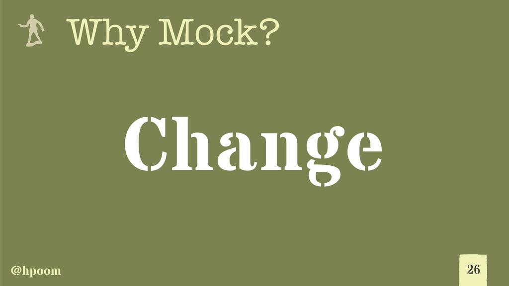 @hpoom e Why Mock? Change 26