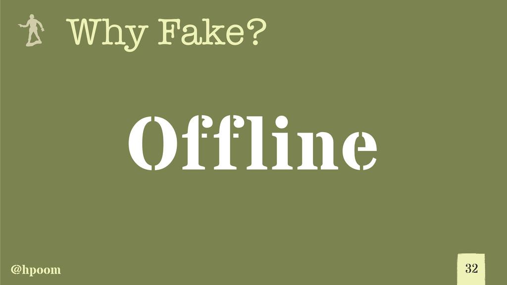 @hpoom e Why Fake? Offline 32