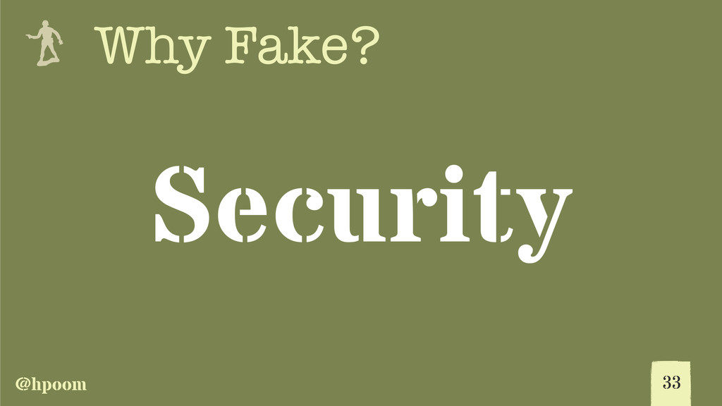 @hpoom e Why Fake? Security 33