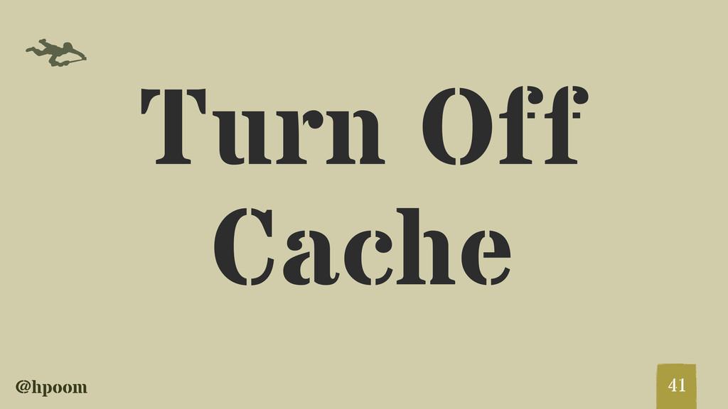 @hpoom f Turn Off Cache 41