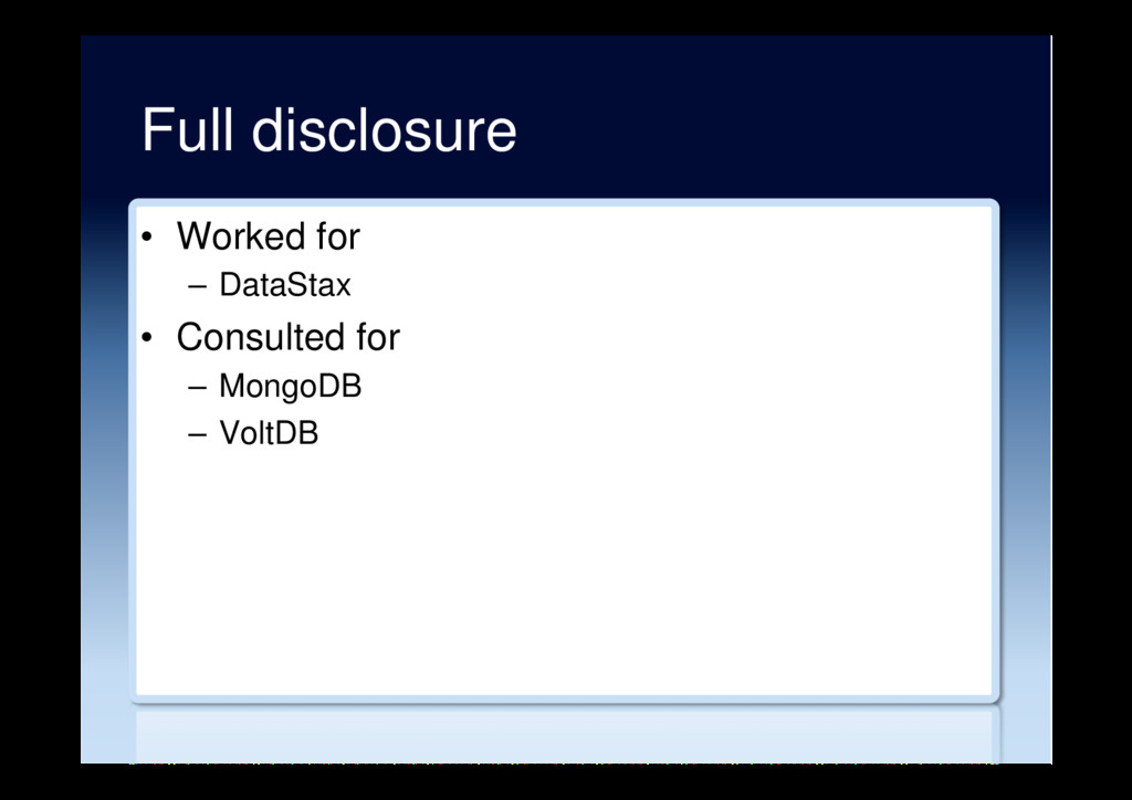 Full disclosure •  Worked for –  DataStax •  Co...