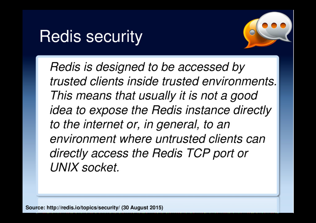 Redis security Redis is designed to be accessed...