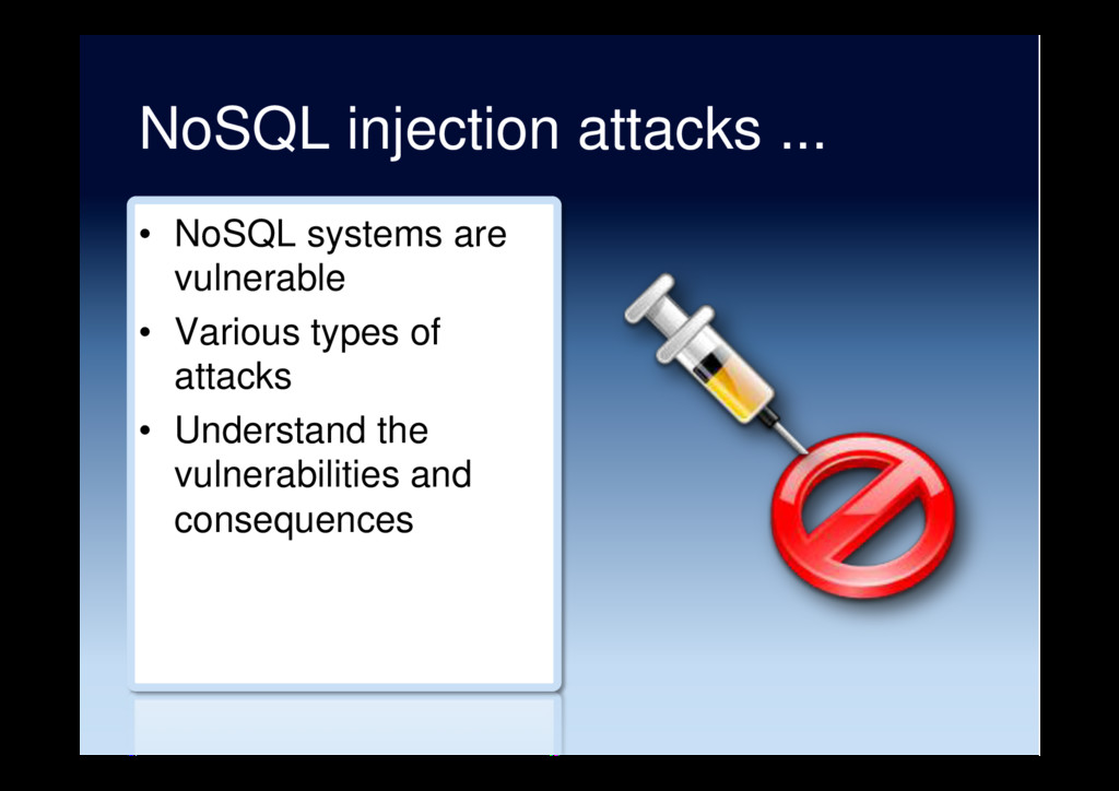 NoSQL injection attacks ... •  NoSQL systems ar...