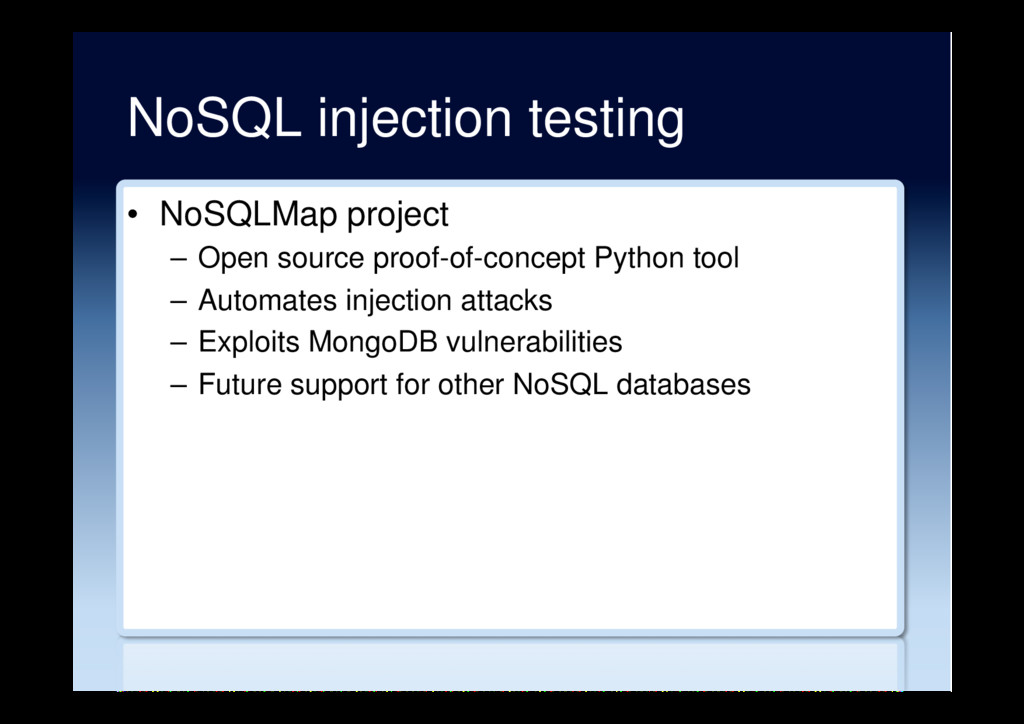 NoSQL injection testing •  NoSQLMap project –  ...