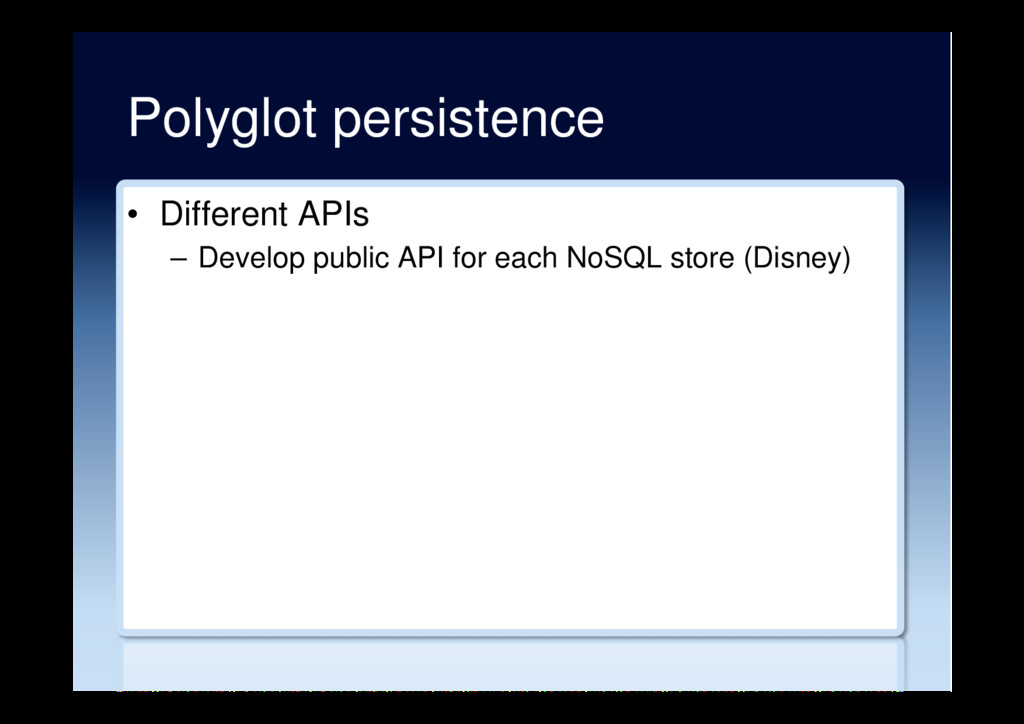Polyglot persistence •  Different APIs –  Devel...