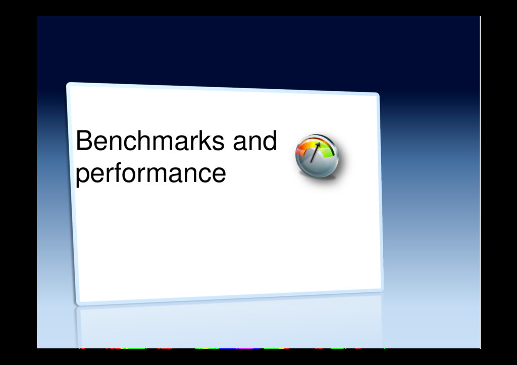 Benchmarks and performance