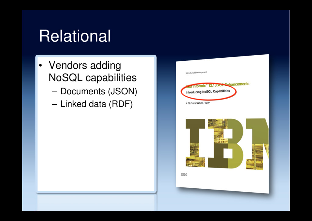 Relational •  Vendors adding NoSQL capabilities...