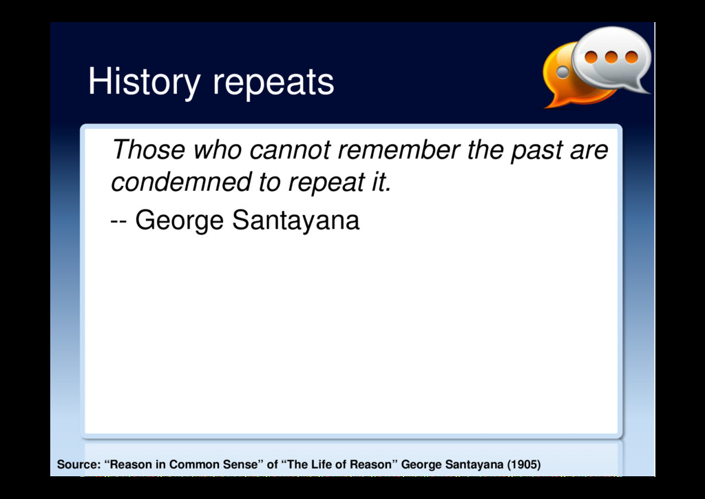 History repeats Those who cannot remember the p...