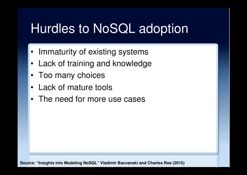 Hurdles to NoSQL adoption •  Immaturity of exis...