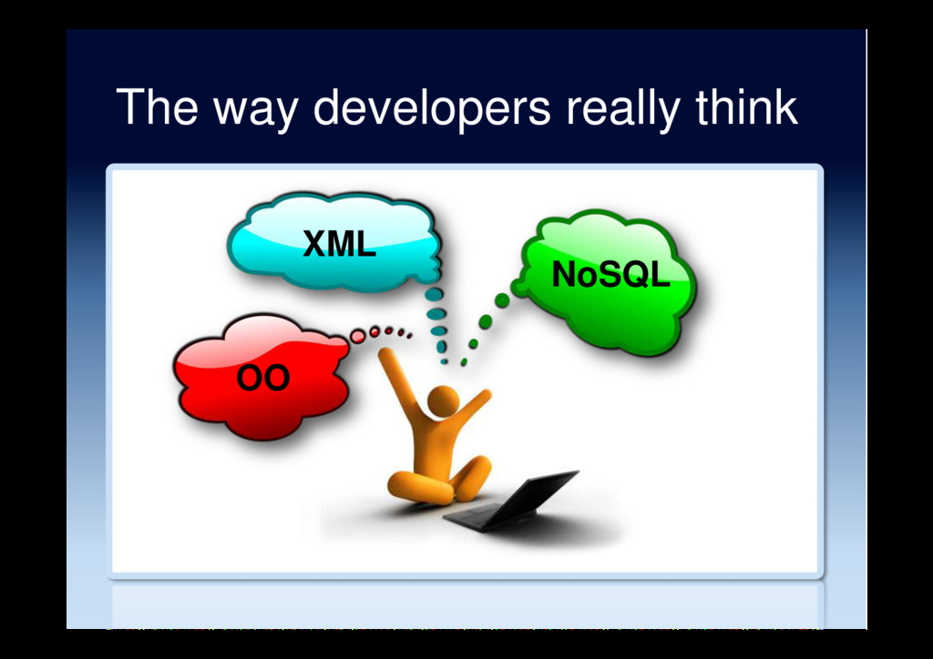 The way developers really think OO XML NoSQL