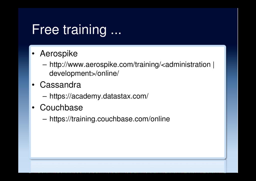 Free training ... • Aerospike – http://www.ae...
