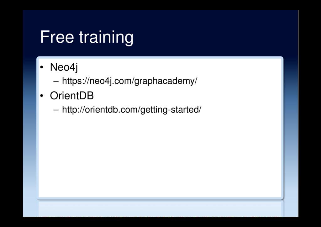 Free training • Neo4j – https://neo4j.com/gra...