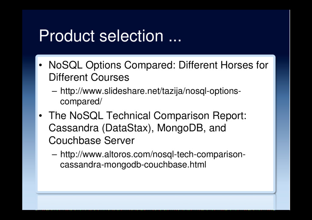 Product selection ... •  NoSQL Options Compared...