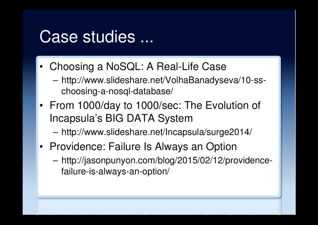 Case studies ... •  Choosing a NoSQL: A Real-Li...