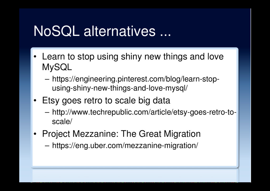 NoSQL alternatives ... •  Learn to stop using s...