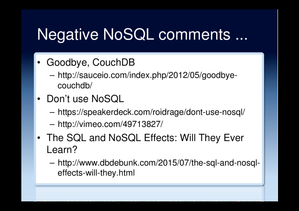 Negative NoSQL comments ... •  Goodbye, CouchDB...