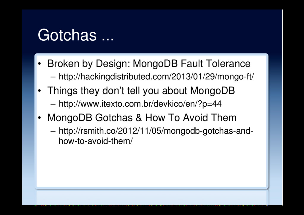 Gotchas ... •  Broken by Design: MongoDB Fault ...