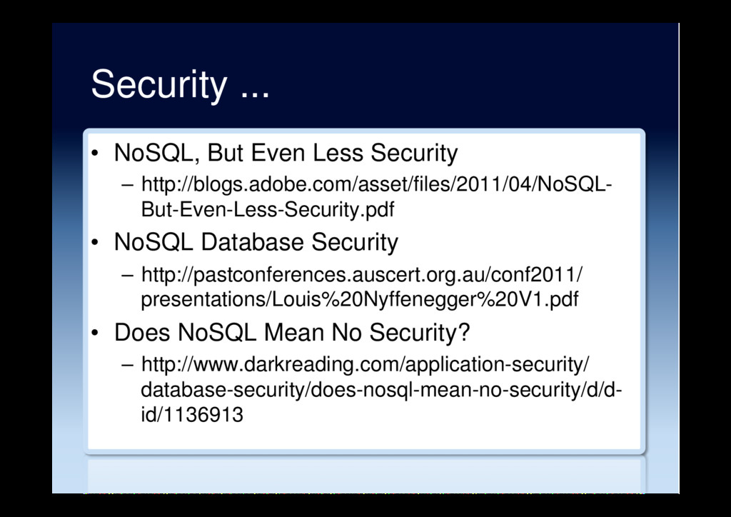 Security ... •  NoSQL, But Even Less Security –...