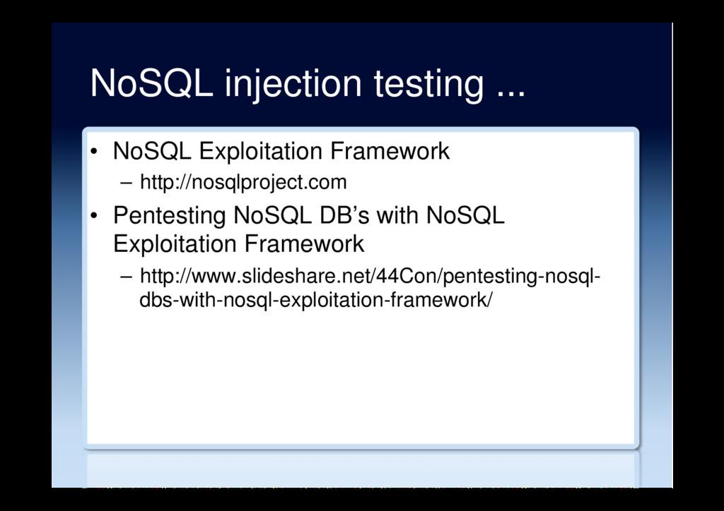 NoSQL injection testing ... • NoSQL Exploitati...