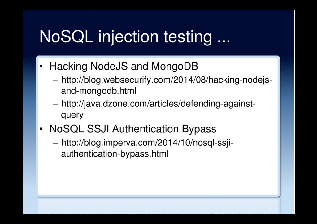 NoSQL injection testing ... •  Hacking NodeJS a...