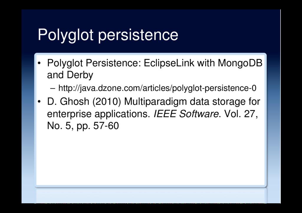 Polyglot persistence • Polyglot Persistence: E...