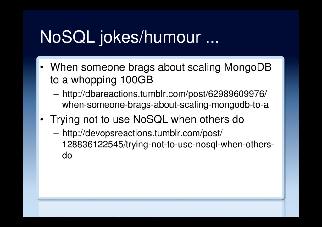 NoSQL jokes/humour ... •  When someone brags ab...