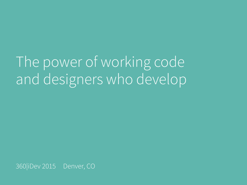 The power of working code and designers who dev...
