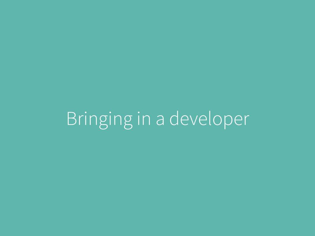 Bringing in a developer