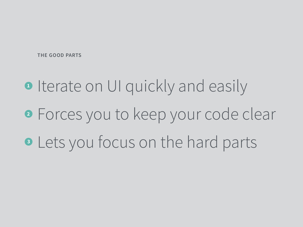 Iterate on UI quickly and easily Forces you to ...